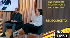 Bate-papo com Walid Abdouni e Lolla Abdouni - Rede Conceito